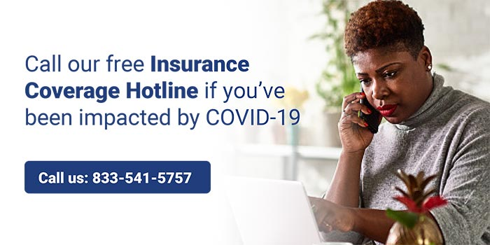 Call our Insurance Coverage Hotline if you've been impacted by COVID-19: (833) 541-5757